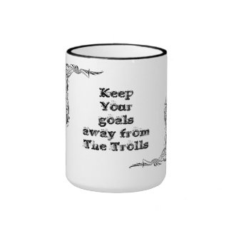 Keep Your goals away from  The Trolls Ringer Mug