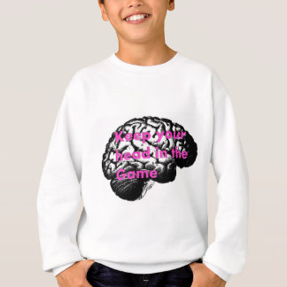 Keep your head in the game! sweatshirt