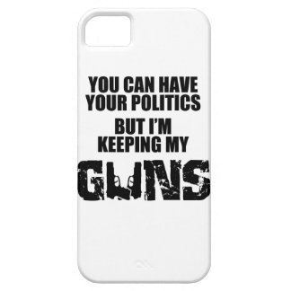Keep Your Politics, I'm Keeping My Guns iPhone 5 Case