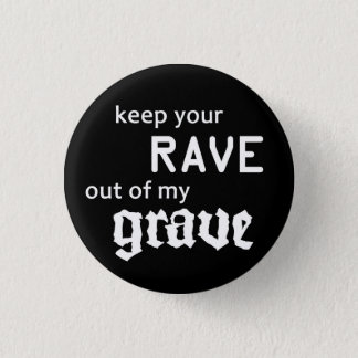 Keep your rave out OF my grave 3 Cm Round Badge