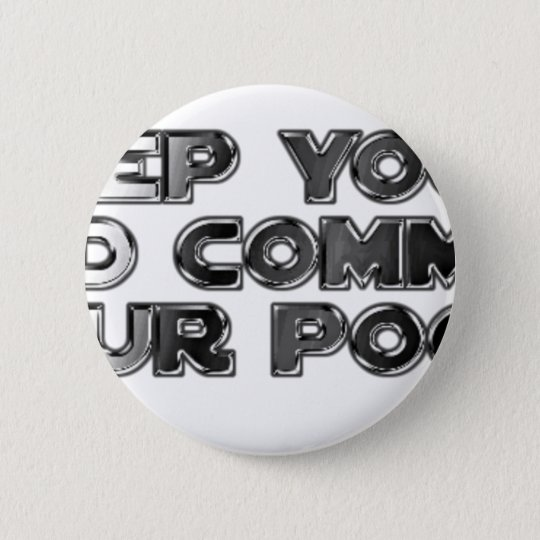 Keep your stupid comments 6 cm round badge