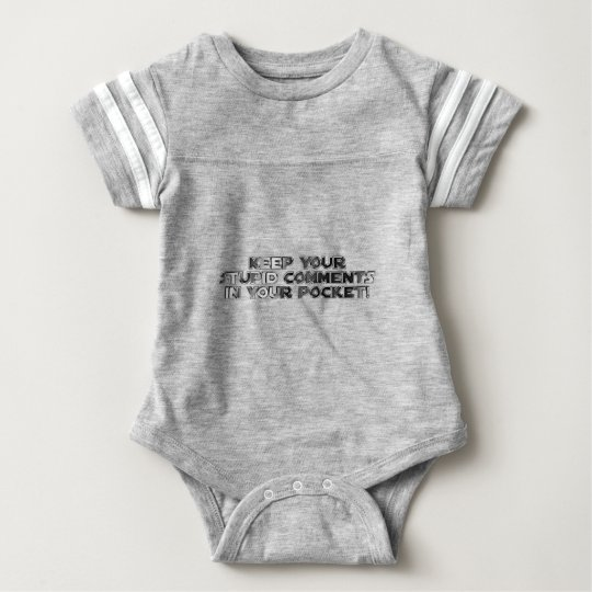 Keep your stupid comments baby bodysuit