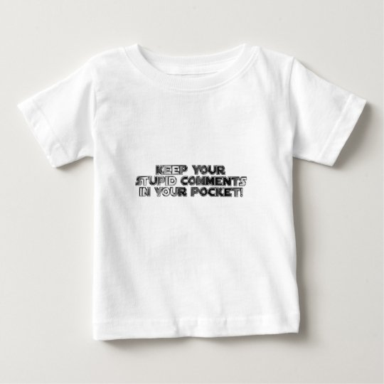 Keep your stupid comments baby T-Shirt