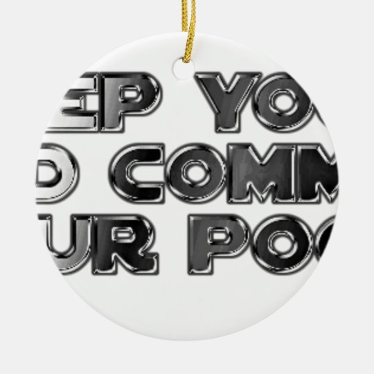 Keep your stupid comments ceramic ornament