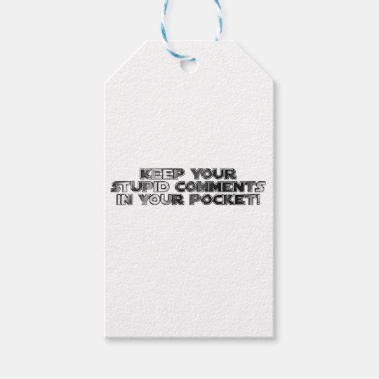 Keep your stupid comments gift tags