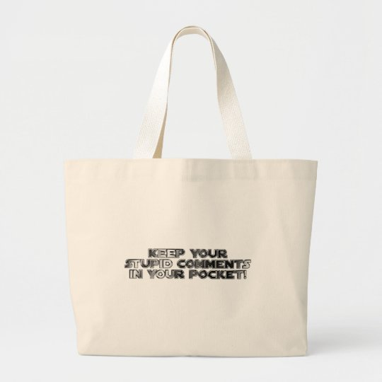 Keep your stupid comments large tote bag