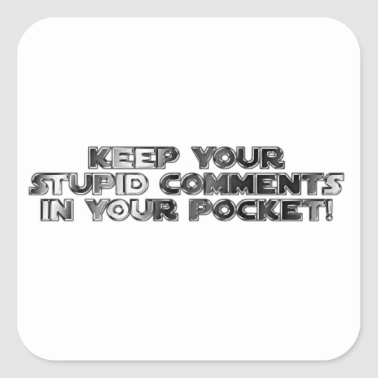 Keep your stupid comments square sticker