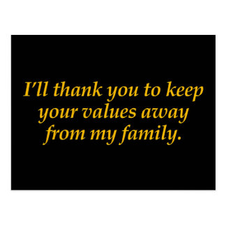Keep your values away from my family postcard