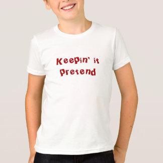 Keepin' it pretend T-Shirt