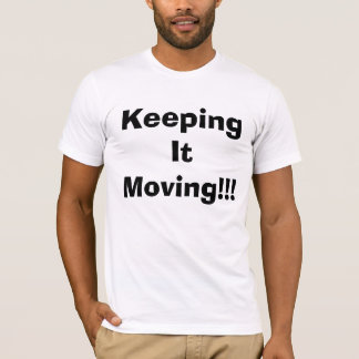 Keeping It Moving T-Shirt