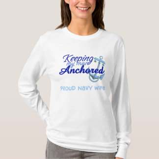 keeping my man anchored: proud navy wife T-Shirt