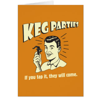 Keg Parties: If Tap It They'll Come Greeting Card