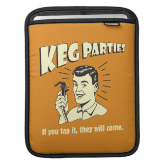 Keg Parties: If Tap It They'll Come iPad Sleeve