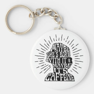 Keychain: Maybe she's born with it Maybe caffeine Key Ring