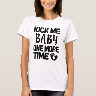 Kick me Baby One More Time funny Pregnant shirt