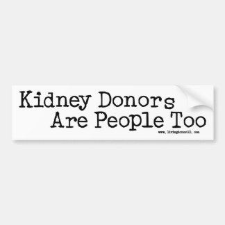 Kidney Donors Are People Too Bumper Sticker