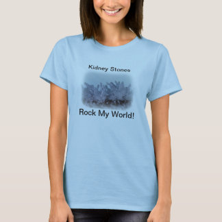 KIdney Stones Rock My World! T-Shirt
