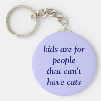kids are for people that can't have cats basic round button key ring