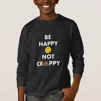 Kids Be Happy Not Crappy Long Sleeve Tee