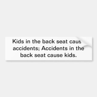Kids in the back seat cause accidents; accidents i bumper sticker