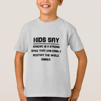 Kids say: Arsenic is a strong spice T-Shirt