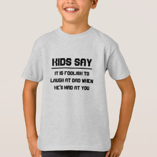 Kids say: It is foolish to laugh at dad T-Shirt