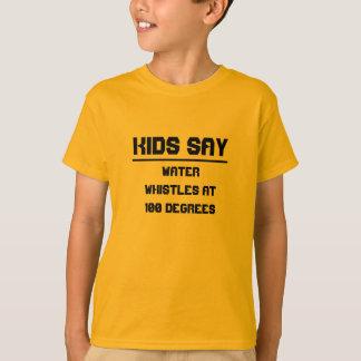Kids say: Water whistles at 100 degrees T-Shirt