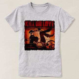 Kill or Love T-Shirt