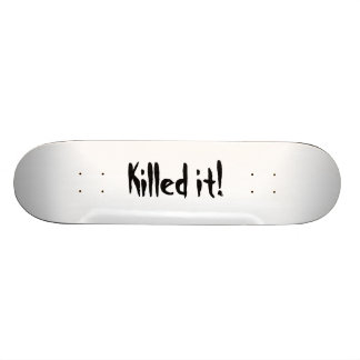 Killed it skateboard