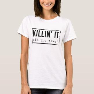 Killin' It - All the time! T-Shirt