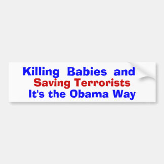 Killing Babies and Saving Terrorists, It's t... Bumper Sticker