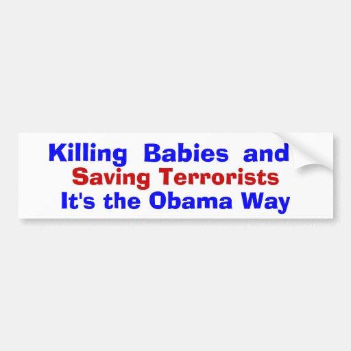 Killing Babies and Saving Terrorists, It's t... Bumper Sticker