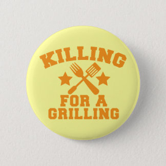 KILLING FOR A GRILLING BBQ design 6 Cm Round Badge