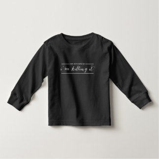 Killing it toddler T-Shirt