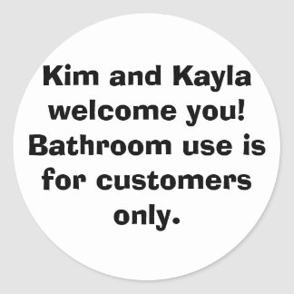 Kim and Kayla welcome you! Bathroom use is for ... Round Sticker
