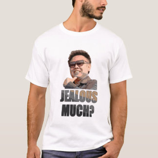 Kim Jong Il: Jealous Much? T-Shirt