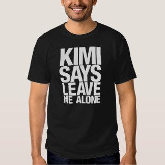 Kimi says leave me alone tees
