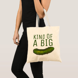 Kind of a Big Dill (Deal) Green Pickle Foodie Tote Bag
