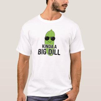 Kinda A Big Dill T-Shirt