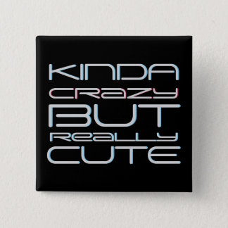 Kinda Crazy But Really Cute Attitude 15 Cm Square Badge