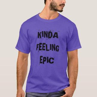"""Kinda Feeling Epic"" t-shirt"