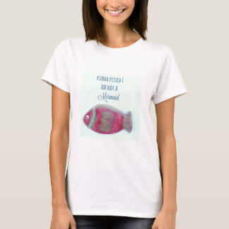 Kinda Pissed I am Not A Mermaid Woman's T-Shirt