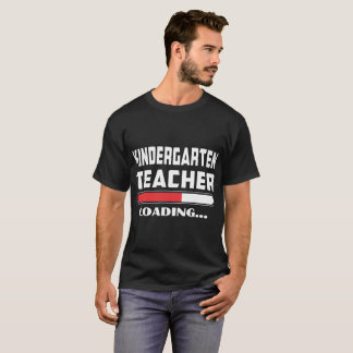 Kindergarten Teacher Loading Please Wait Tshirt