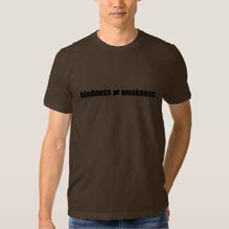 Kindness Is Not Weakness T-shirt