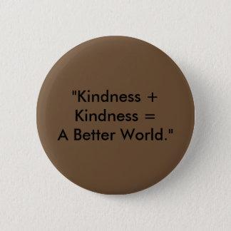 """Kindness + Kindness = A Better World."" 6 Cm Round Badge"