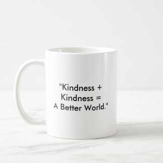 """Kindness + Kindness = A Better World."" Coffee Mug"