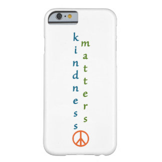 Kindness Matters Barely There iPhone 6 Case