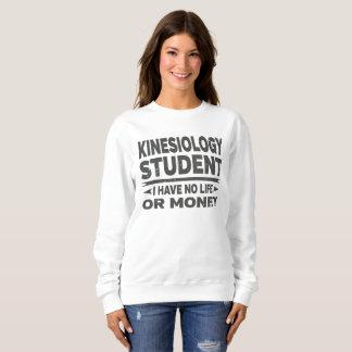 Kinesiology College Student No Money or Life Sweatshirt