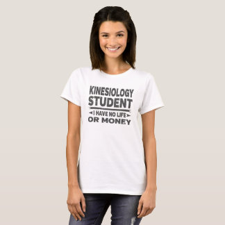 Kinesiology College Student No Money or Life T-Shirt