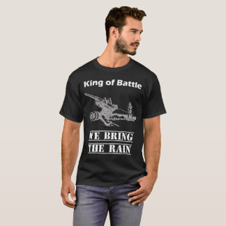 King of Battle - Field Artillery - Bring the Rain T-Shirt